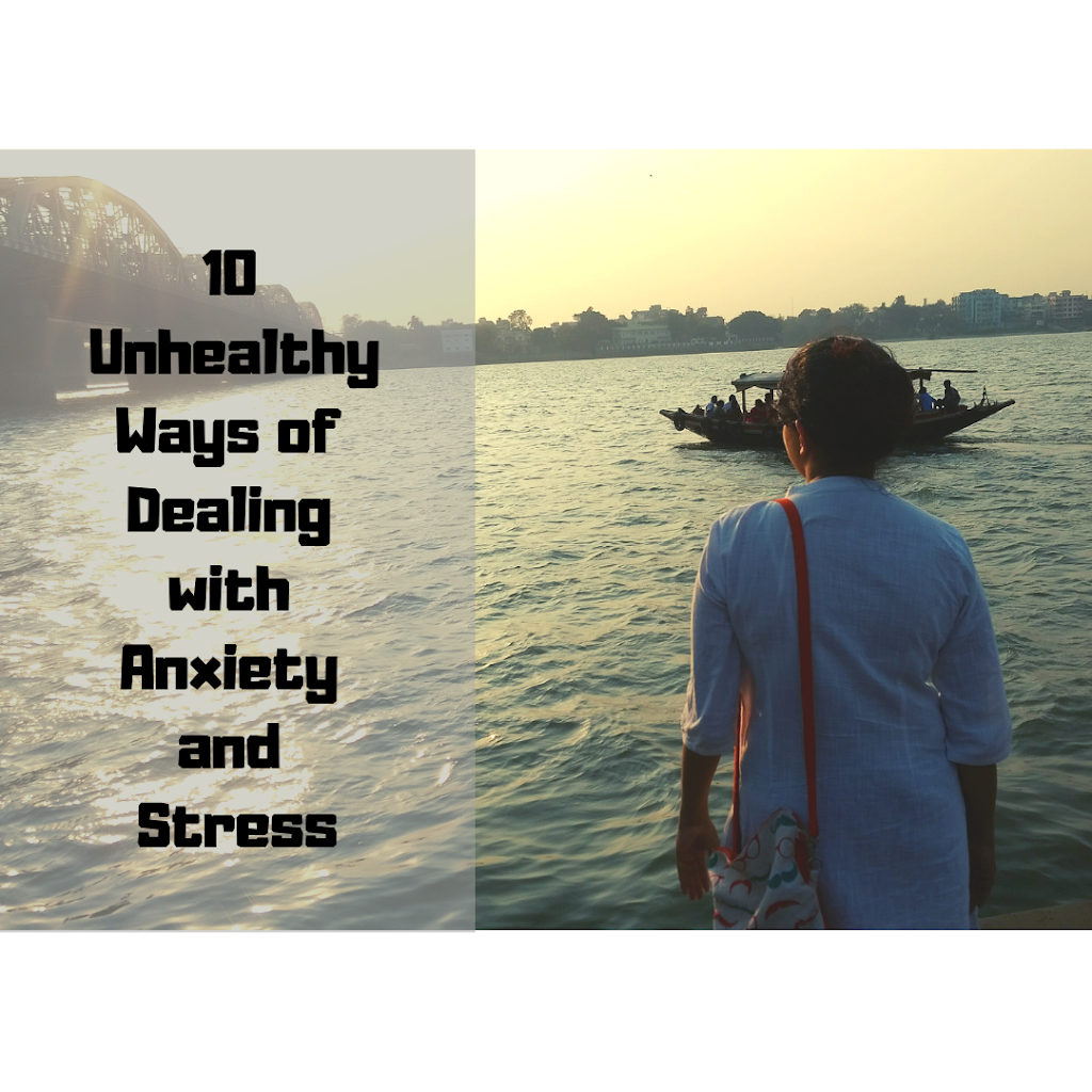 Sushmita Malakar | 10 Unhealthy Ways of Dealing with Anxiety and Stress